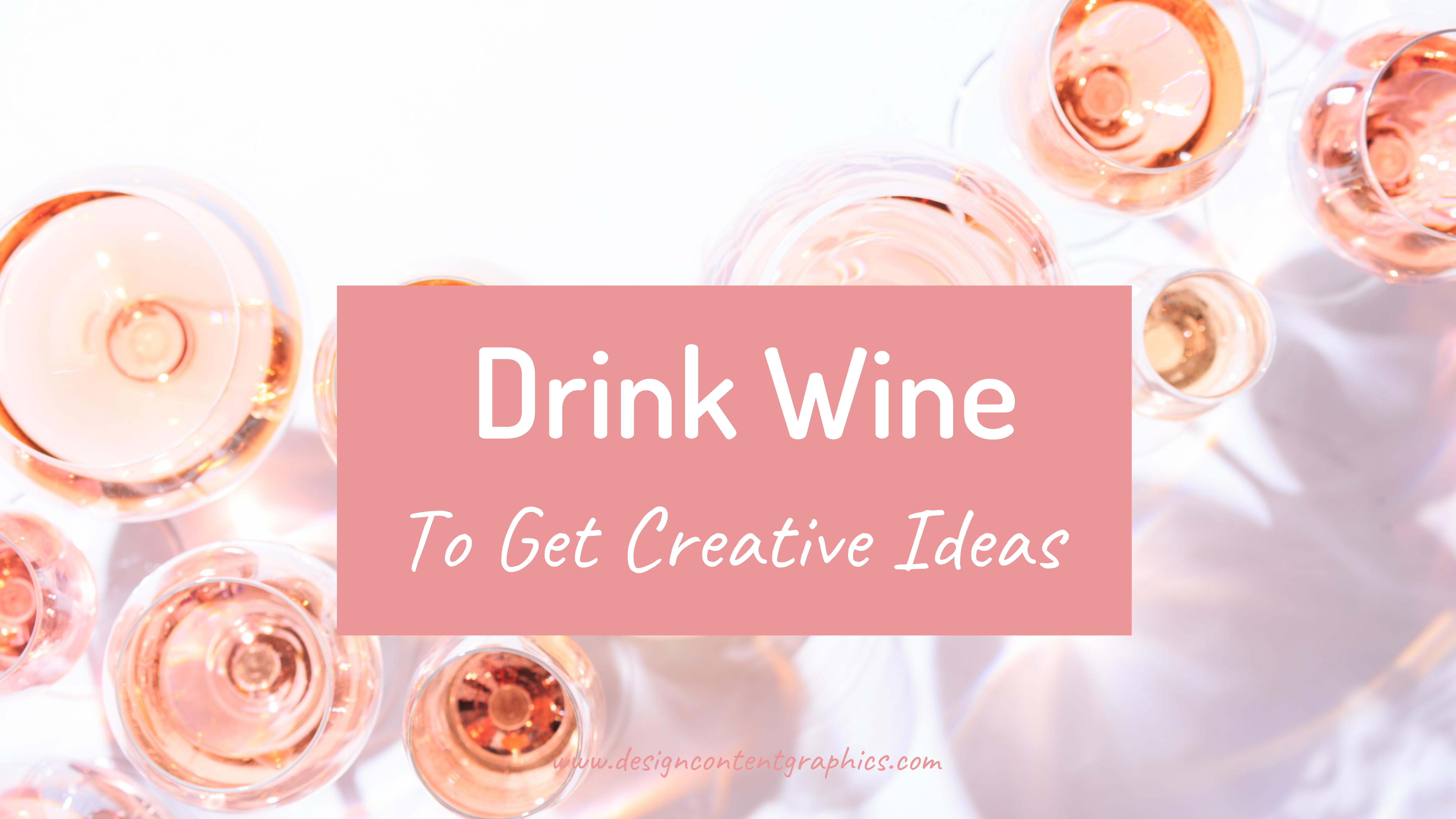Drink Wine For Creative Ideas